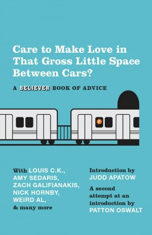 """Care to Make Love in That Gross Little Space Between Cars?"" a book dedicated to humorous advice from musicians, writers, and comedians previously published in the pages of the ""Believer"" magazine. Photo Credit: Vintage Books."